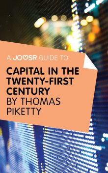A Joosr Guide to Capital in the Twenty-First Century by Thomas Piketty, Joosr