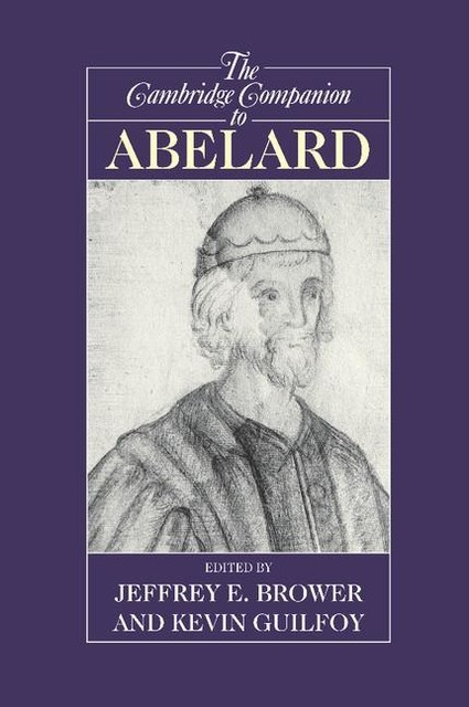 Cambridge Companion to Abelard, Kevin, Kevin Guilfoy, Jeffrey, Brower, Guilfoy, Jeffrey E. Brower