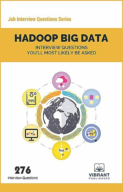 Hadoop BIG DATA Interview Questions You'll Most Likely Be Asked, Vibrant Publishers
