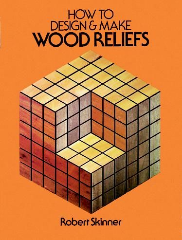 How to Design and Make Wood Reliefs, Robert Skinner