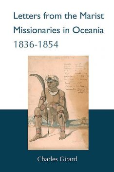 Letters from the Marist Missionaries in Oceania 1836–1854, Charles Girard