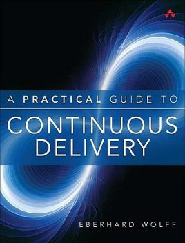 A Practical Guide to Continuous Delivery, Eberhard Wolff