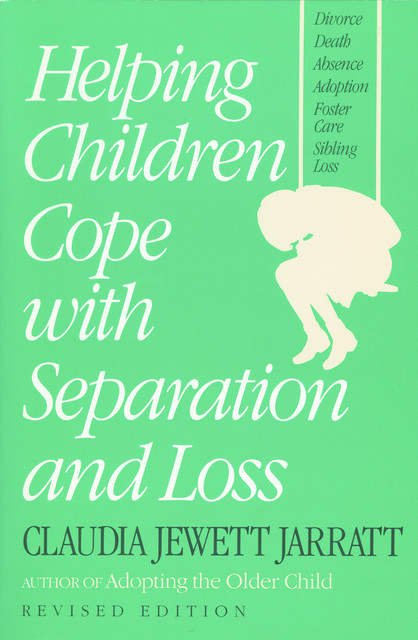 Helping Children Cope with Separation and Loss – Revised Edition, Claudia Jarrett