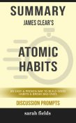 Summary: James Clear's Atomic Habits, Sarah Fields