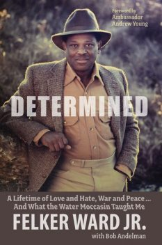 Determined, Bob Andelman, Andrew Young, Felker Ward