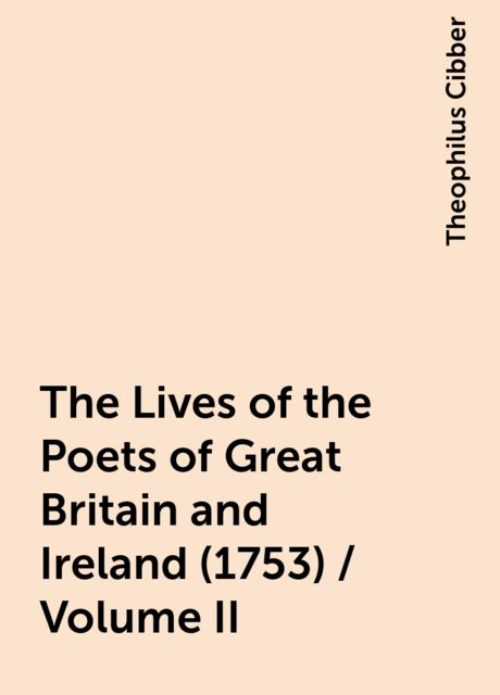 The Lives of the Poets of Great Britain and Ireland (1753) / Volume II, Theophilus Cibber