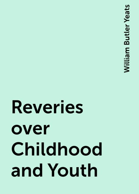 Reveries over Childhood and Youth, William Butler Yeats