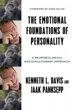 The Emotional Foundations of Personality: A Neurobiological and Evolutionary Approach, Jaak Panksepp, Kenneth L. Davis
