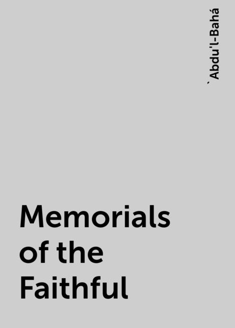 Memorials of the Faithful, 'Abdu'l-Bahá