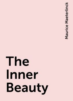 The Inner Beauty, Maurice Maeterlinck