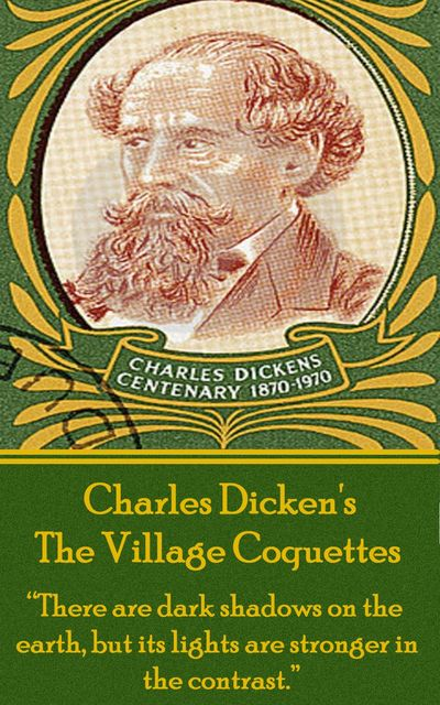 The Village Coquettes, Charles Dickens