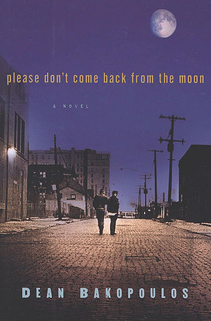 Please Don't Come Back from the Moon, Dean Bakopoulos