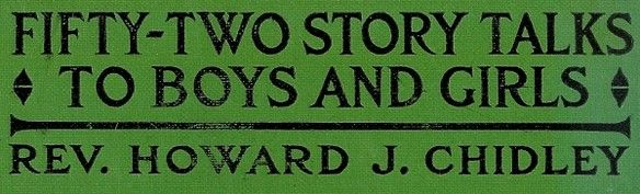 Fifty-Two Story Talks to Boys and Girls, Howard J.Chidley