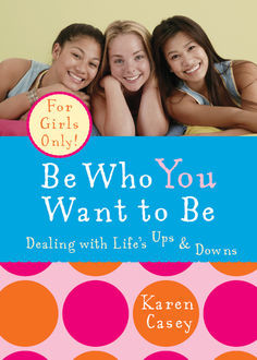 Be Who You Want to Be, Karen Casey