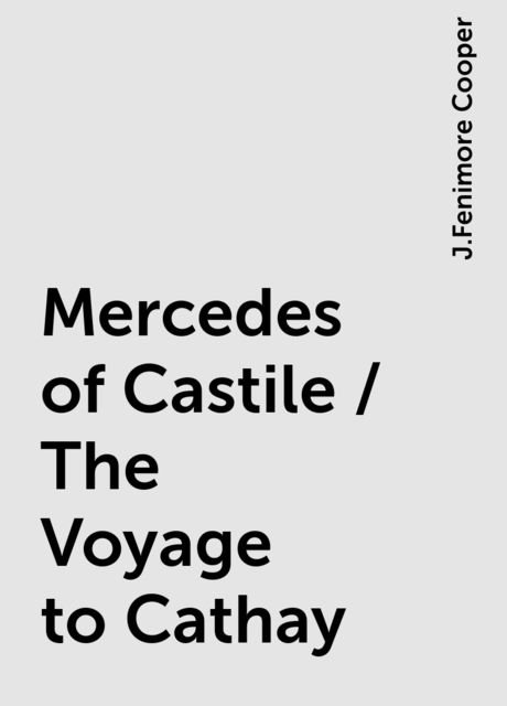 Mercedes of Castile / The Voyage to Cathay, J.Fenimore Cooper