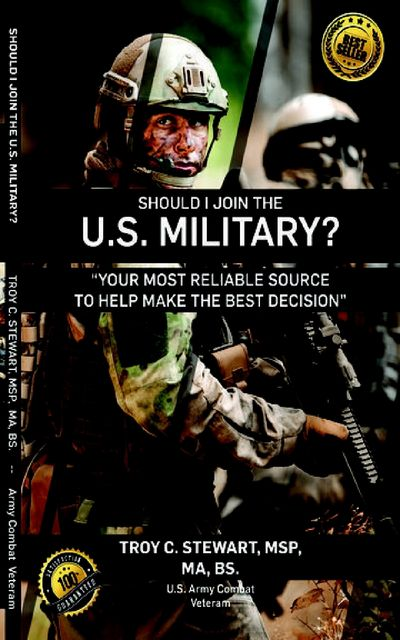 Should I Join The US Military ?, M.A., Sr., Troy Stewart, MSP, B.S.