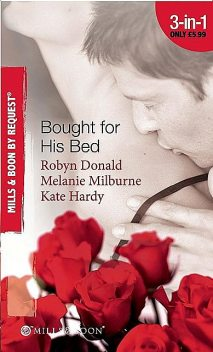 Bought for His Bed, MELANIE MILBURNE, Kate Hardy, Robyn Donald