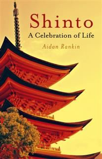 Shinto: A celebration of Life, Aidan Rankin
