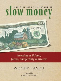 Inquiries into the Nature of Slow Money, Woody Tasch