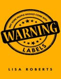 Why Some People Should Come With Warning Labels, Lisa Roberts