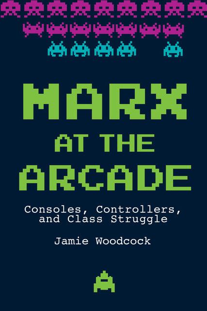 Marx at the Arcade, Jamie Woodcock
