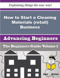 How to Start a Cleaning Materials (retail) Business (Beginners Guide), Elnora Tobias