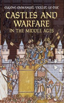 Castles and Warfare in the Middle Ages, Eugene-Emmanuel Viollet-le-Duc