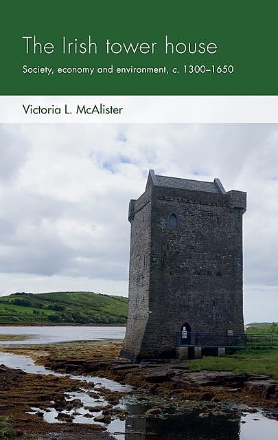 The Irish tower house, Victoria L. McAlister