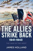 The Allies Strike Back, 1941-1943, James Holland