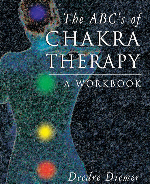 The ABC's of Chakra Therapy , Deedre Diemer