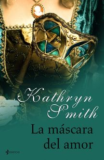 La Máscara Del Amor, Kathryn Smith