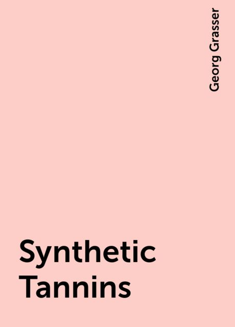 Synthetic Tannins, Georg Grasser