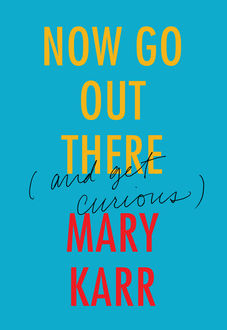 Now Go Out There, Mary Karr