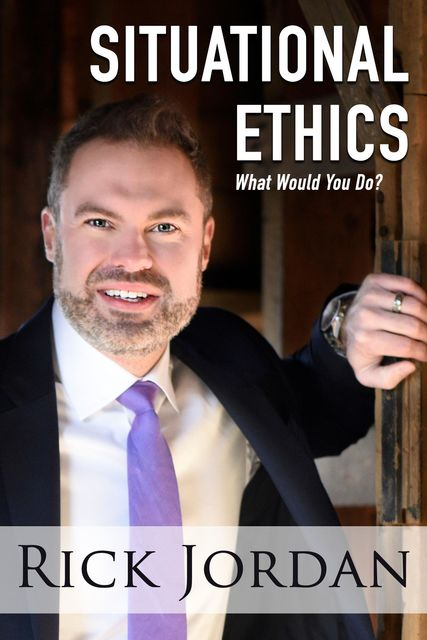 Situational Ethics, Rick Jordan