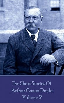 The Short Stories Of Sir Arthur Conan Doyle, Vol. 2, Arthur Conan Doyle