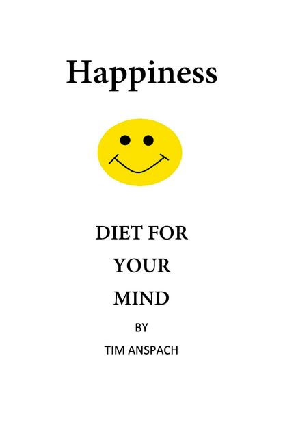 Happiness Diet for Your Mind, Timothy Anspach