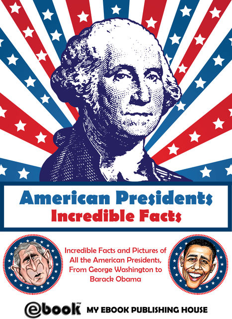 American Presidents – Incredible Facts, My Ebook Publishing House