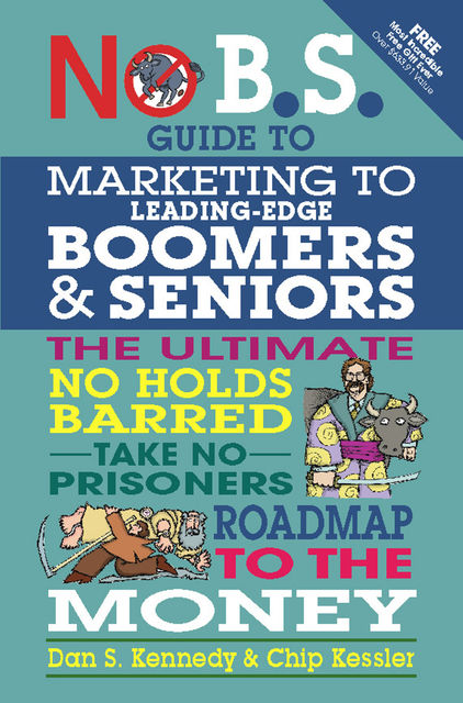No B.S. Guide to Marketing to Leading Edge Boomers & Seniors, Dan Kennedy