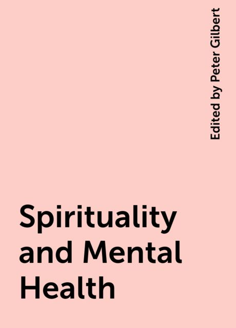 Spirituality and Mental Health, Edited by Peter Gilbert