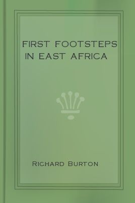 First Footsteps in East Africa, Sir Richard Francis Burton