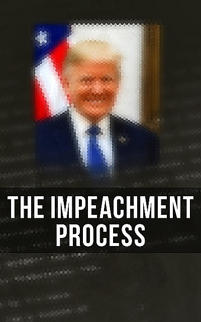 The Impeachment Process, Federal Bureau of Investigation, Robert S. Mueller, Special Counsel's Office U.S. Department of Justice, Elizabeth B. Bazan, National Security Agency U.S. Congress, White House