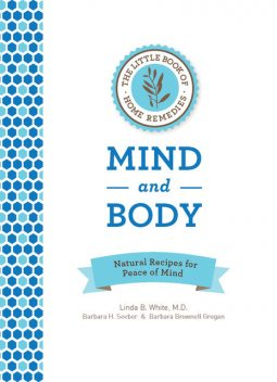 The Little Book of Home Remedies, Mind and Body, Linda White, Barbara Brownell Grogan, Barbara H. Seeber