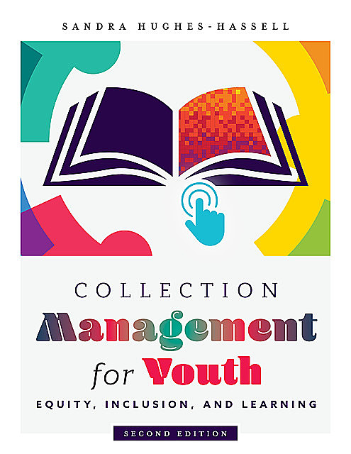 Collection Management for Youth: Equity, Inclusion, and Learning, Second Edition, Ph.D., Sandra Hughes-Hassell