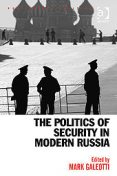 The Politics of Security in Modern Russia, Mark Galeotti