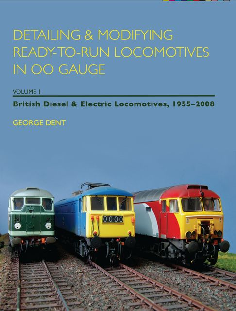 Detailing and Modifying Ready-to-Run Locomotives in 00 Gauge, George Dent