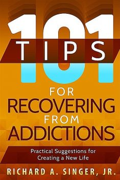 101 Tips for Recovering from Addictions, Richard A.Singer