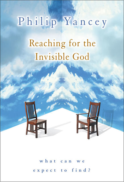 Reaching for the Invisible God, Philip Yancey