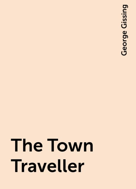 The Town Traveller, George Gissing