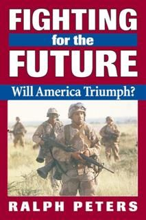 Fighting for the Future, Ralph Peters