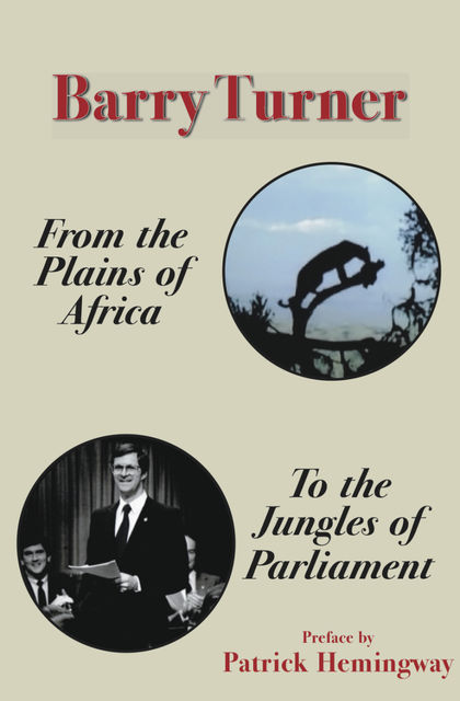 From the Plains of Africa to the Jungles of Parliament, Barry Turner